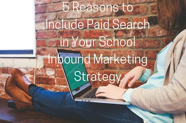 5_Reasons_to_Include_Paid_Search_in_Your_School_Inbound_Marketing_Strategy.jpg