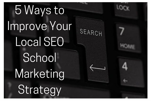 5_Ways_to_Improve_Your_Local_SEO_School_Marketing_Strategy.jpg