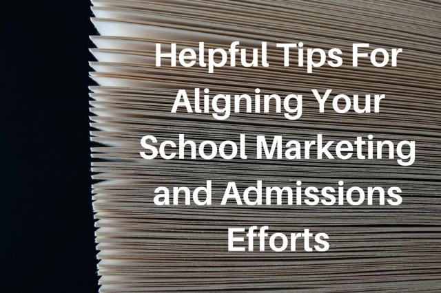 Helpful Tips For Aligning Your School Marketing and Admissions Efforts.png