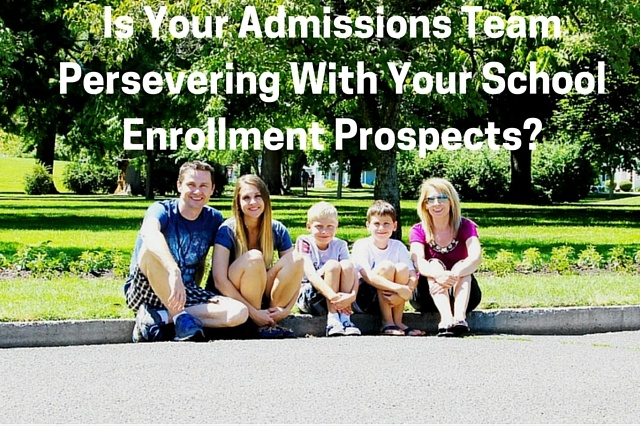Is Your Admissions Team Perservering With Your School Enrollment Prospects?