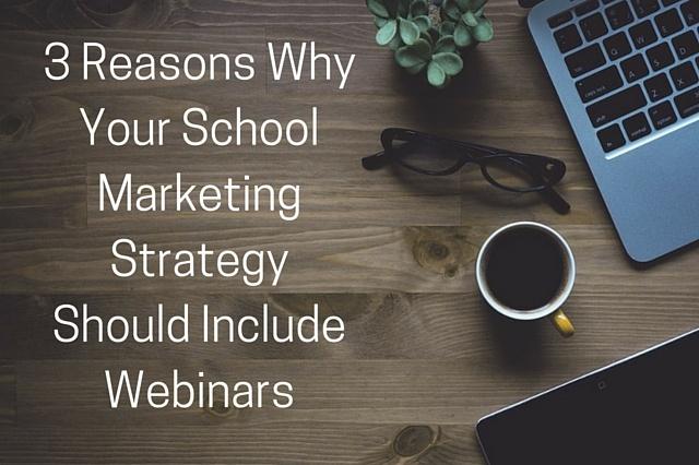 3_Reasons_Why_Your_School_Marketing_Strategy_Should_Include_Webinars.jpg