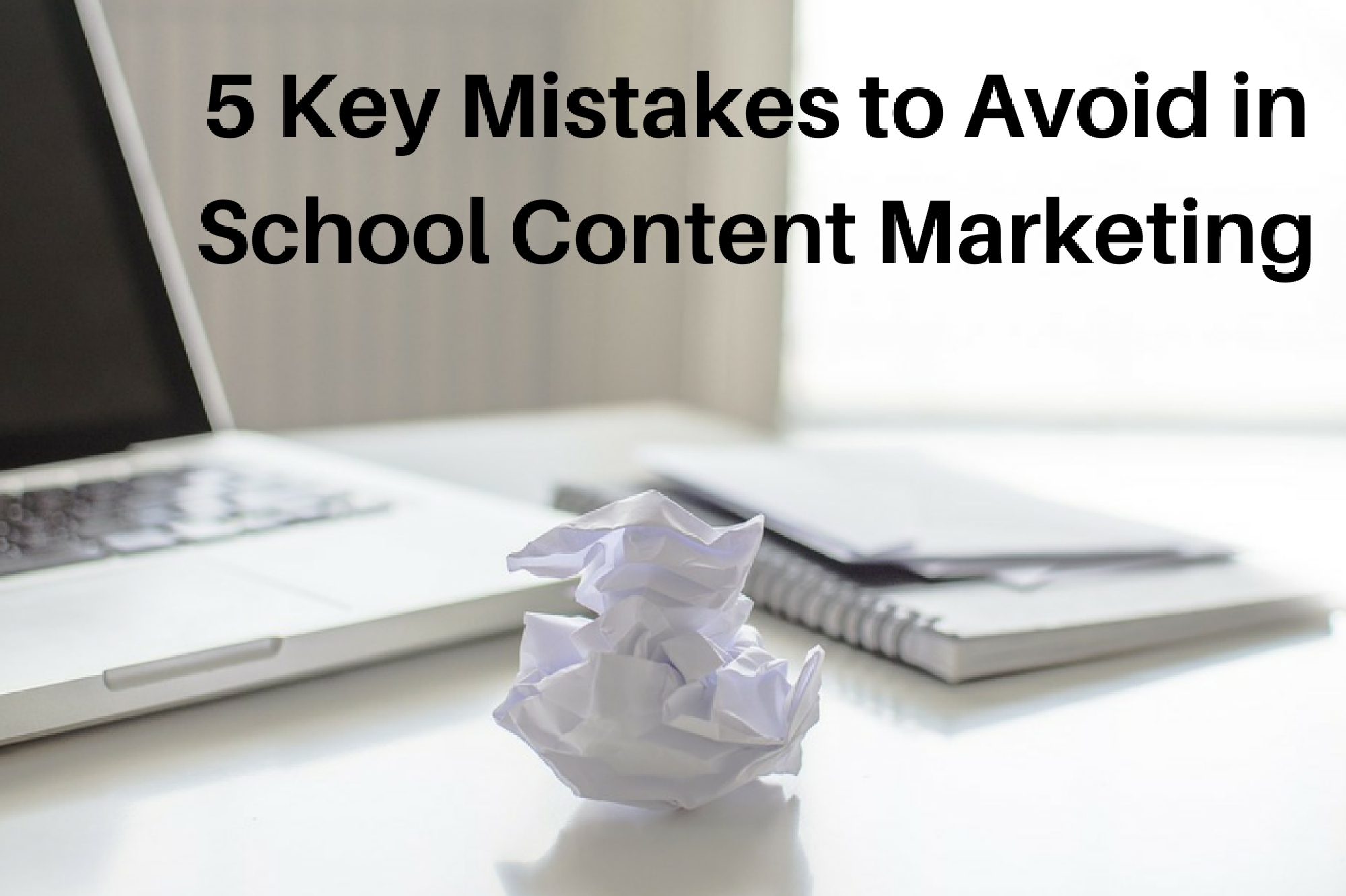 5 Key Mistakes to Avoid in School Content Marketing