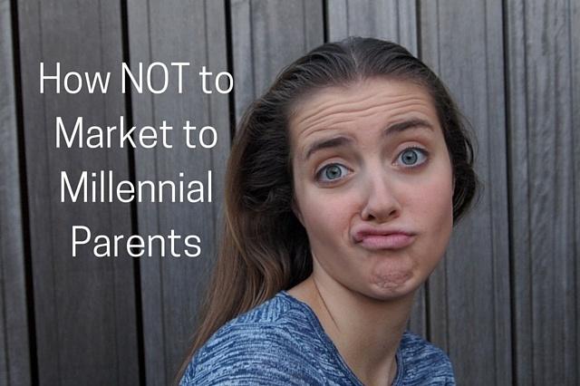 How_NOT_to_Market_to_Millennial_Parents.jpg