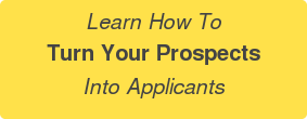 Learn How To Turn Your Prospects Into Applicants